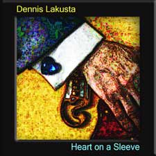 Dennis Lakusta - Album Cover: Heart on a Sleeve