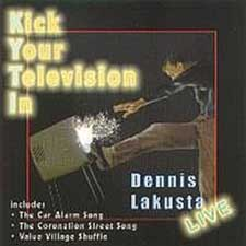 Dennis Lakusta - Album Cover: Kick Your Television In